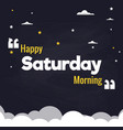 happy saturday morning flat background design vector image vector image