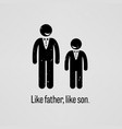 like father like son a motivational and vector image