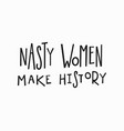 nasty woman t-shirt quote lettering vector image vector image
