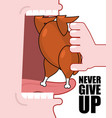 never give up optimistic inspiring poster fried vector image vector image