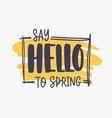 say hello to spring inspirational phrase written vector image