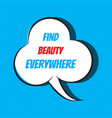 find beauty everywhere motivational and vector image vector image