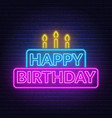 happy birthday neon sign birthday card in the vector image vector image