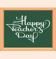 happy teachers day inscription in chalk on vector image vector image