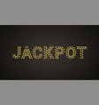 inscription of jackpot with neon lamps vector image