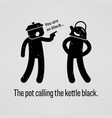 the pot calling the kettle black a motivational vector image vector image