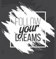 follow youre dreams hand drawn poster typography vector image