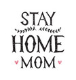 stay home mom hand drawn lettering poster vector image vector image