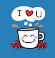 i love you coffee cup and roses cartoon vector image