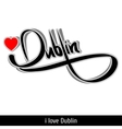 Dublin greetings hand lettering Calligraphy vector image vector image