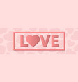 Love happy valentines day card font type vector image