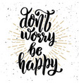 dont worry be happy hand drawn motivation vector image vector image