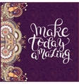 make today amazing hand drawn typography poster on vector image
