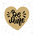 be mine hand drawn lettering phrase isolated on vector image vector image
