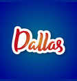 dallas - hand drawn lettering name of usa city vector image vector image