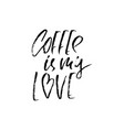 coffee is my love modern dry brush lettering vector image