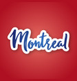 montreal - hand drawn lettering name of canada vector image vector image