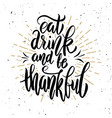 eat drink and be thankful hand drawn lettering vector image