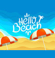 hello beach concept with beach and ocean waves vector image