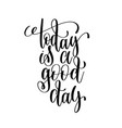 today is a good day black and white ink lettering vector image vector image