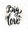 big love hand drawn motivation lettering quote vector image vector image