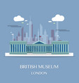 famous london landmark british museum vector image