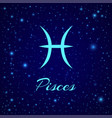 pisces zodiac sign on a night sky vector image vector image