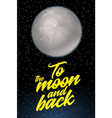 to the moon and back card design template with vector image vector image