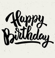 happy birthday hand drawn lettering phrase vector image vector image