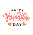 happy friendship day hand lettering vector image vector image