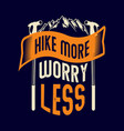 hike more worry less camping sayings and quotes vector image