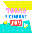 today i choose joy card typography poster design vector image