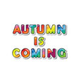 autumn is coming cartoon paper cutout letters can vector image vector image