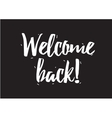 welcome back inscription greeting card vector image vector image