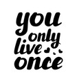 you only live once hand written inspirational vector image