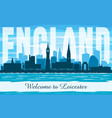 leicester united kingdom city skyline silhouette vector image vector image