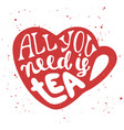 all you need is tea in heart cup in vintage style vector image