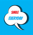 smile everyday motivational and inspirational vector image