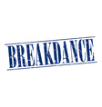 breakdance blue grunge vintage stamp isolated on vector image vector image