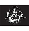 Do awesome things inscription Greeting card with vector image