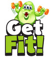 font design for word get fit with alien lifting vector image vector image
