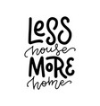 less house more home - lettering hand vector image vector image