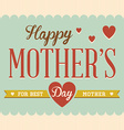 Vintage Happy Motherss Day Design for Template or vector image vector image