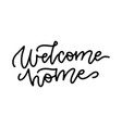 welcome home - lettering hand drawn vector image vector image
