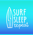 surf sleep repeat hand drawn lettering vector image