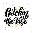catching the vibe hand drawn motivation lettering vector image vector image