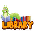 font design for word library with bookworm reading vector image