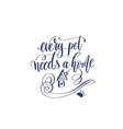 every pet needs a home - hand lettering vector image vector image