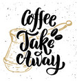 coffee take away hand drawn lettering quote on vector image vector image