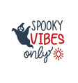 hand drawn lettering spooky vibes only halloween vector image vector image
